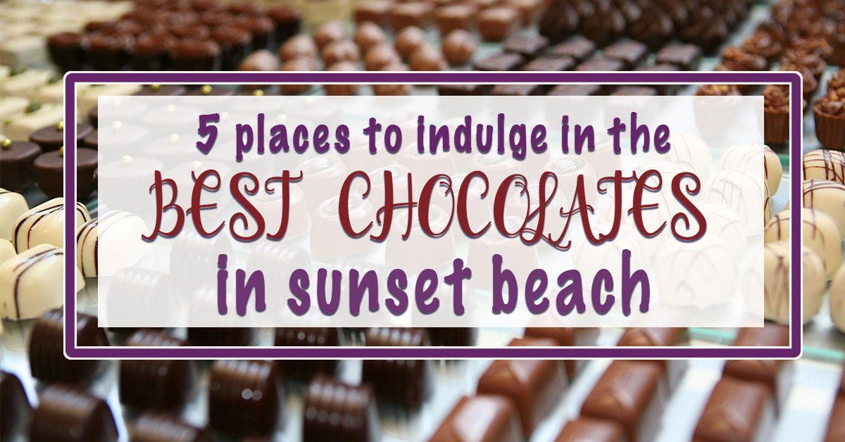 5 Places to Indulge in the Best Chocolates in Sunset Beach