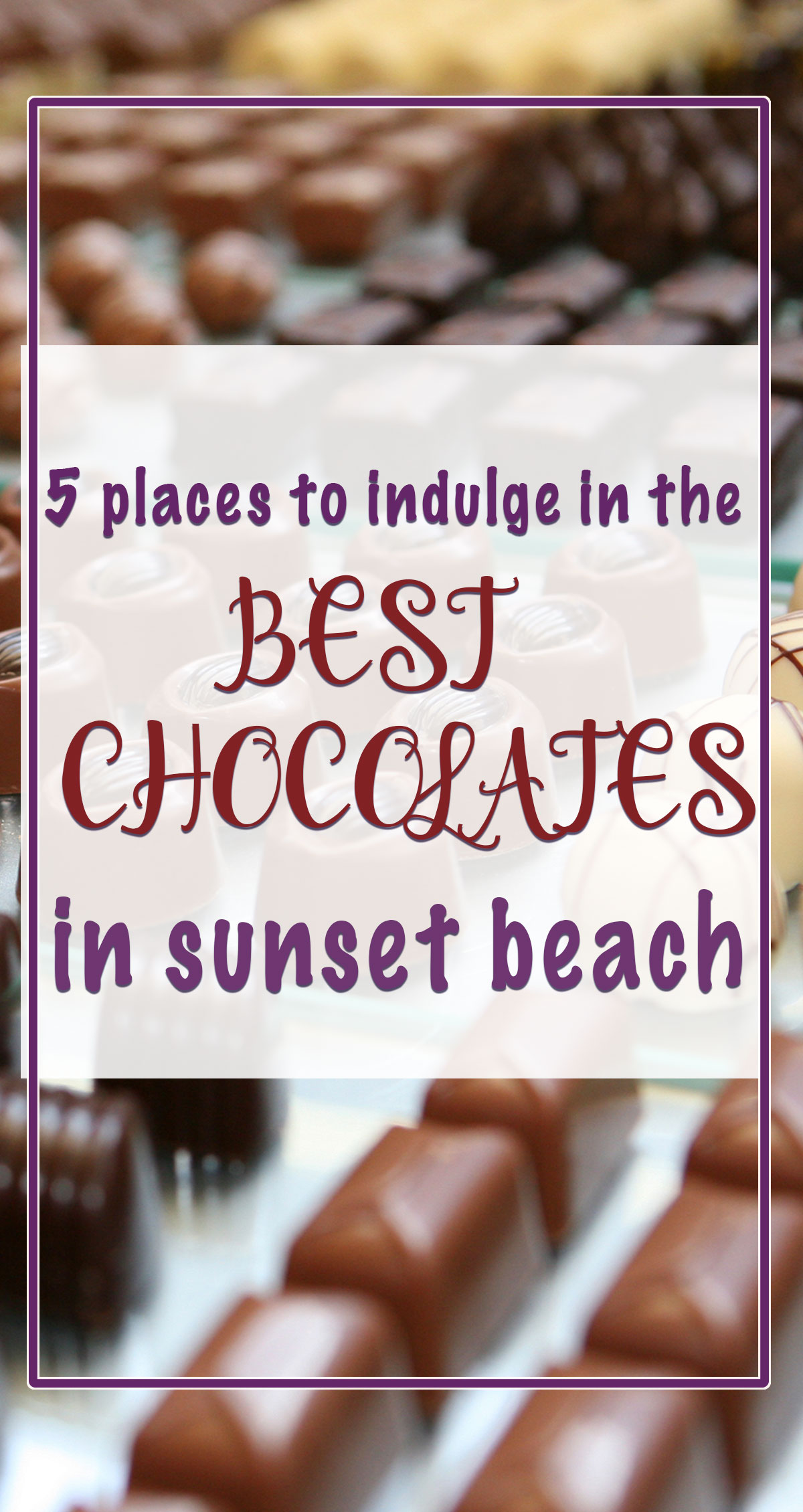 5 Places to Indulge in the Best Chocolates in Sunset Beach Pin