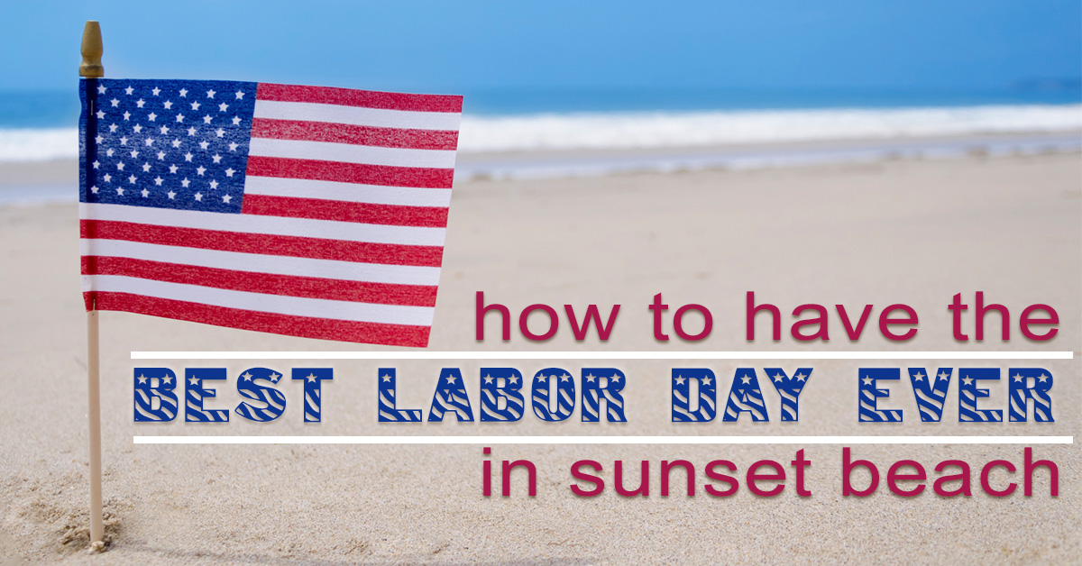 How to Have the Best Labor Day Ever in Sunset Beach