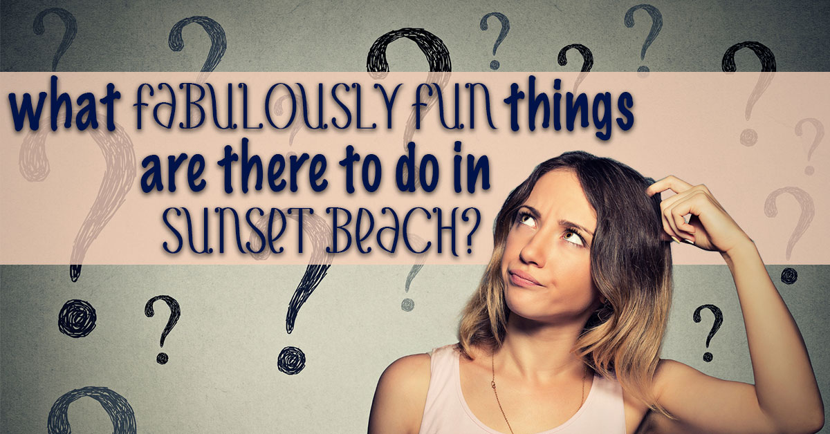 What Fabulously Fun Things Are There to Do in Sunset Beach