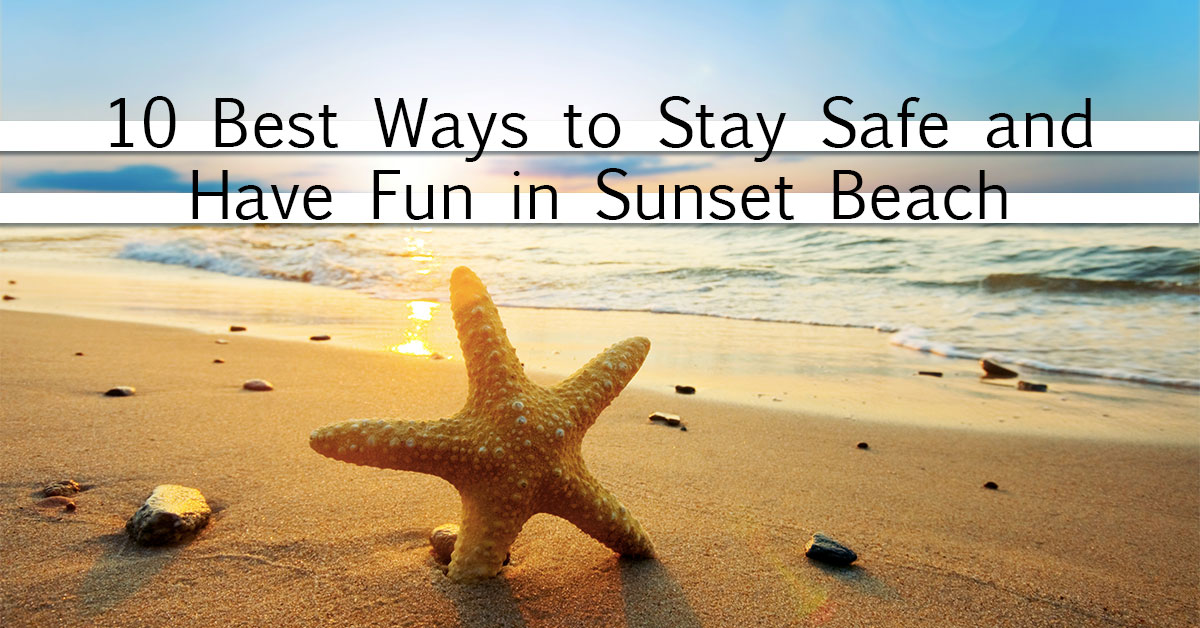 10 Best Ways to Stay Safe and Have Fun in Sunset Beach