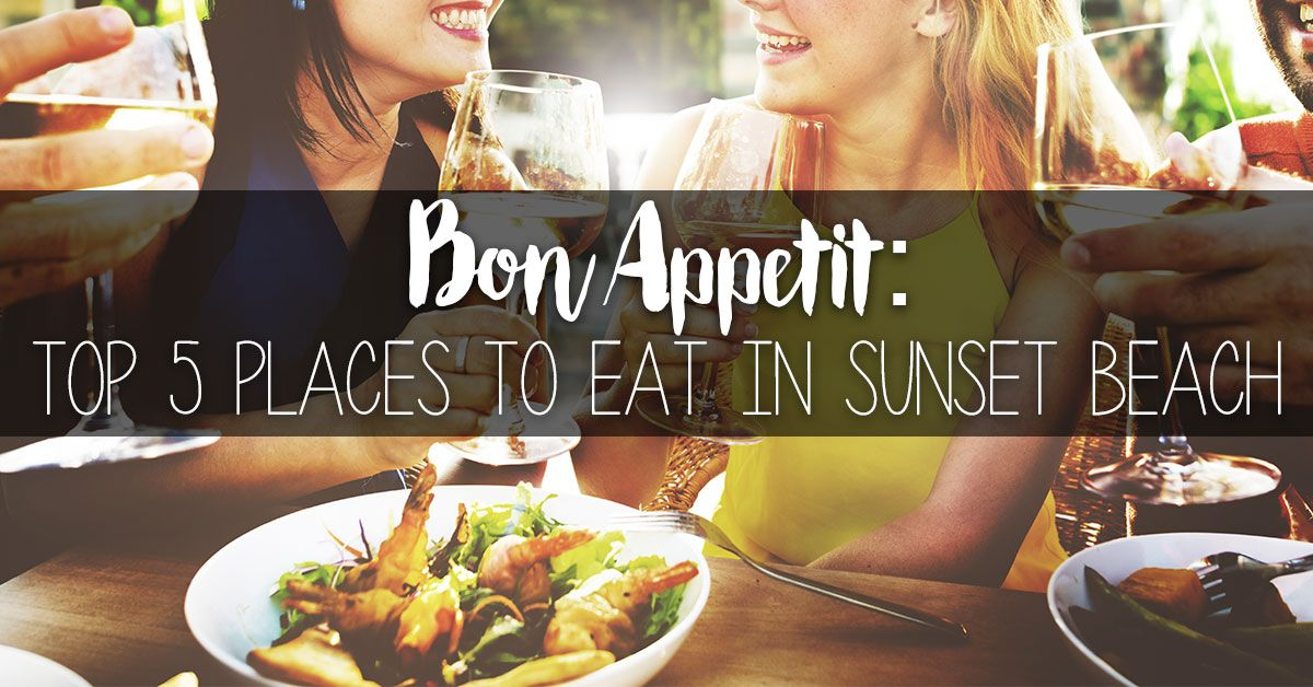 Bon Appetit: Top 5 Places to Eat In Sunset Beach