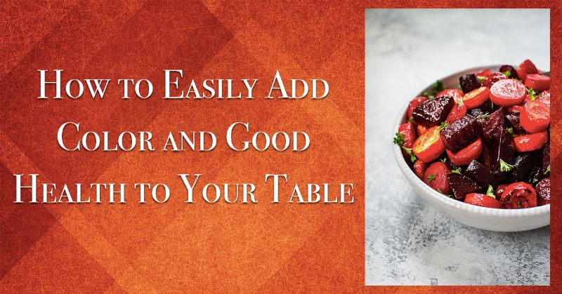 Add Color and Good Health to Your Table