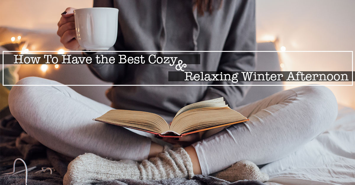 How To Have the Best Cozy and Relaxing Winter Afternoon