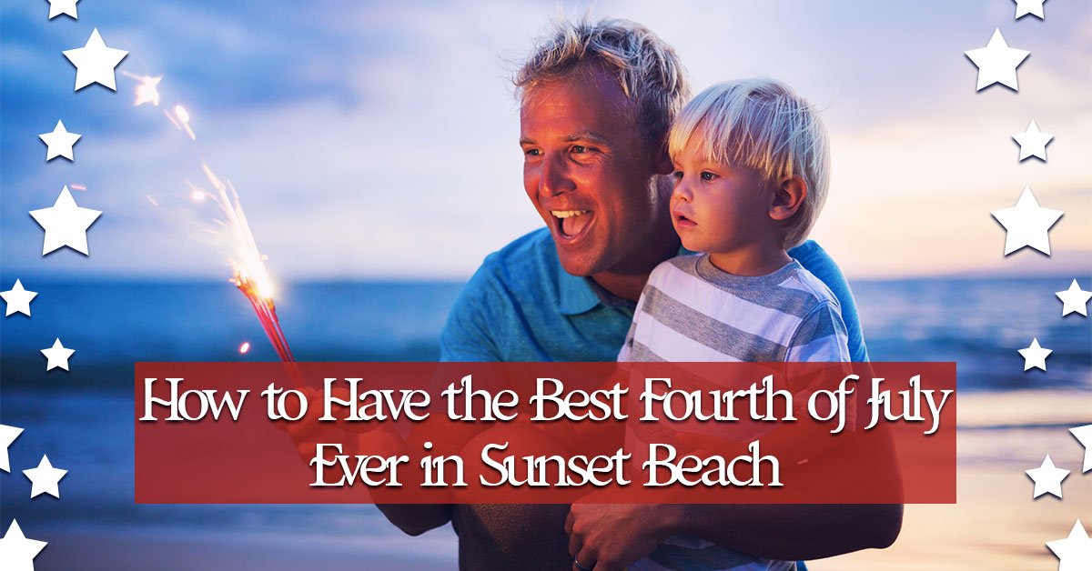 How to Have the Best Fourth of July Ever in Sunset Beach