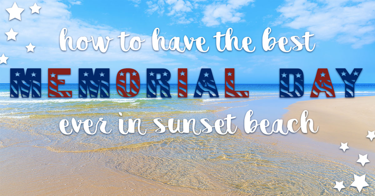 How to Have the Best Memorial Day Ever in Sunset Beach