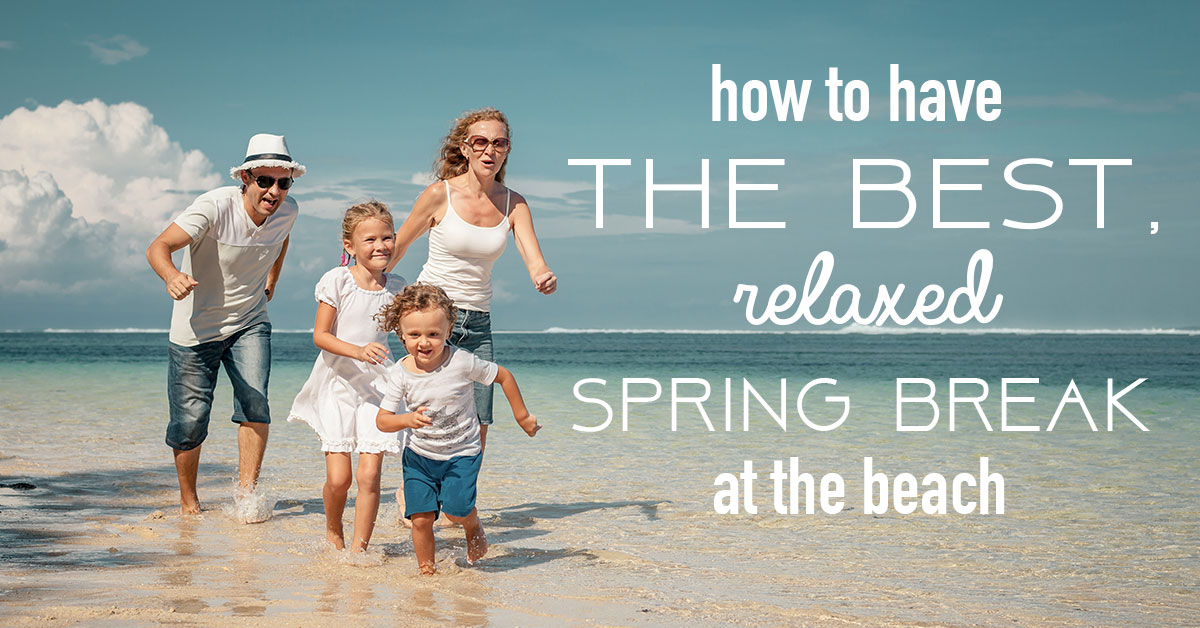 How to Have the Best, Relaxed Spring Break at the Beach