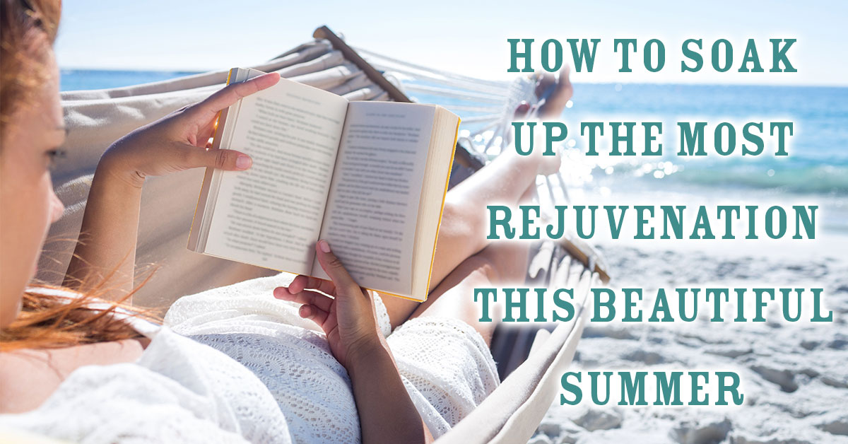 How to Soak Up the Most Rejuvenation This Beautiful Summer
