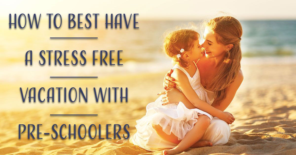 Stress Free Vacation With Pre-Schoolers