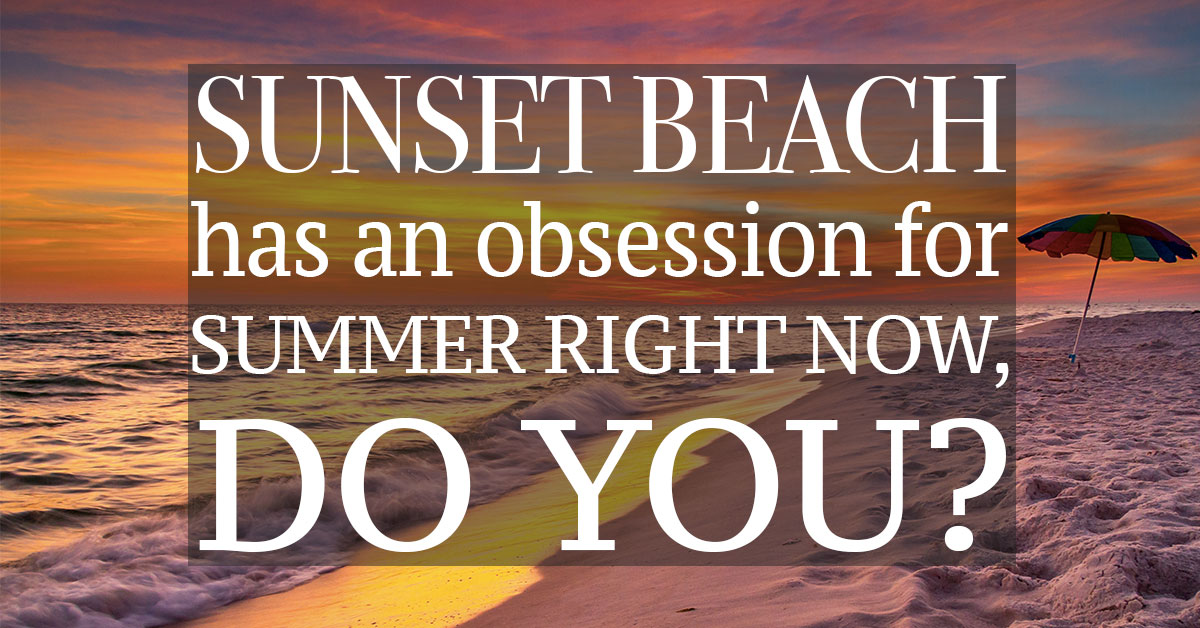 Sunset Beach Has an Obsession For Summer Right Now, Do You?
