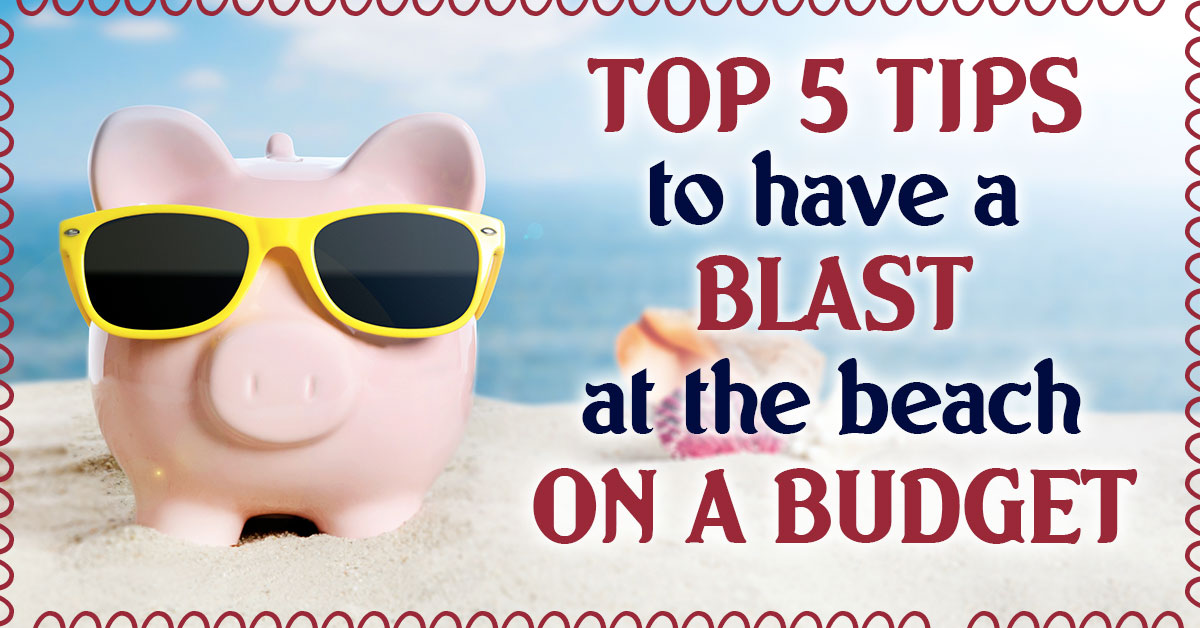Top 5 Tips to Have a Blast at the Beach on a Budget