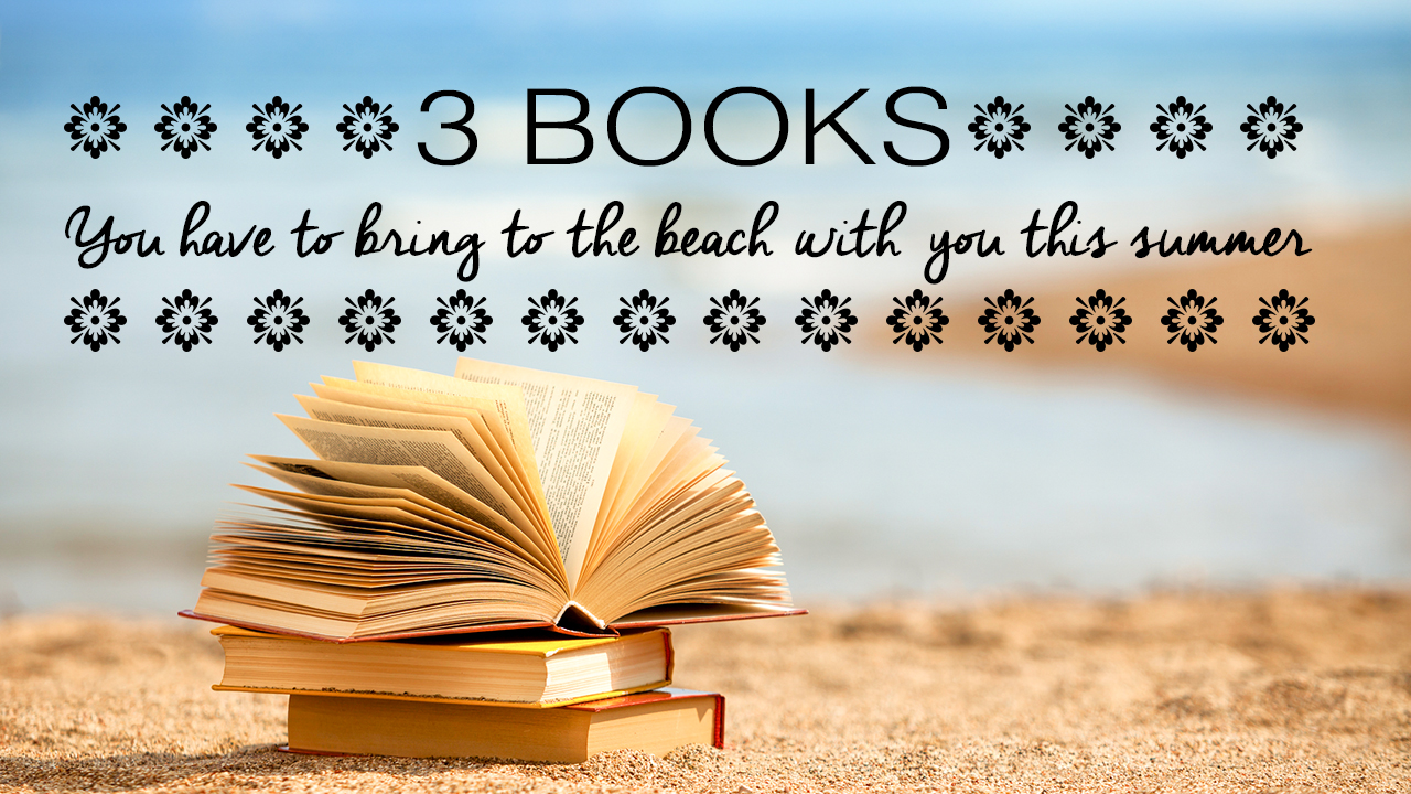 3-books-you-have-to-bring-to-the-beach-this-summer