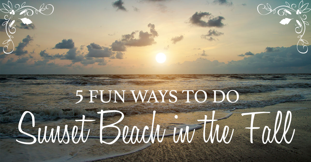 5 Fun Ways to Do Sunset Beach in the Fall