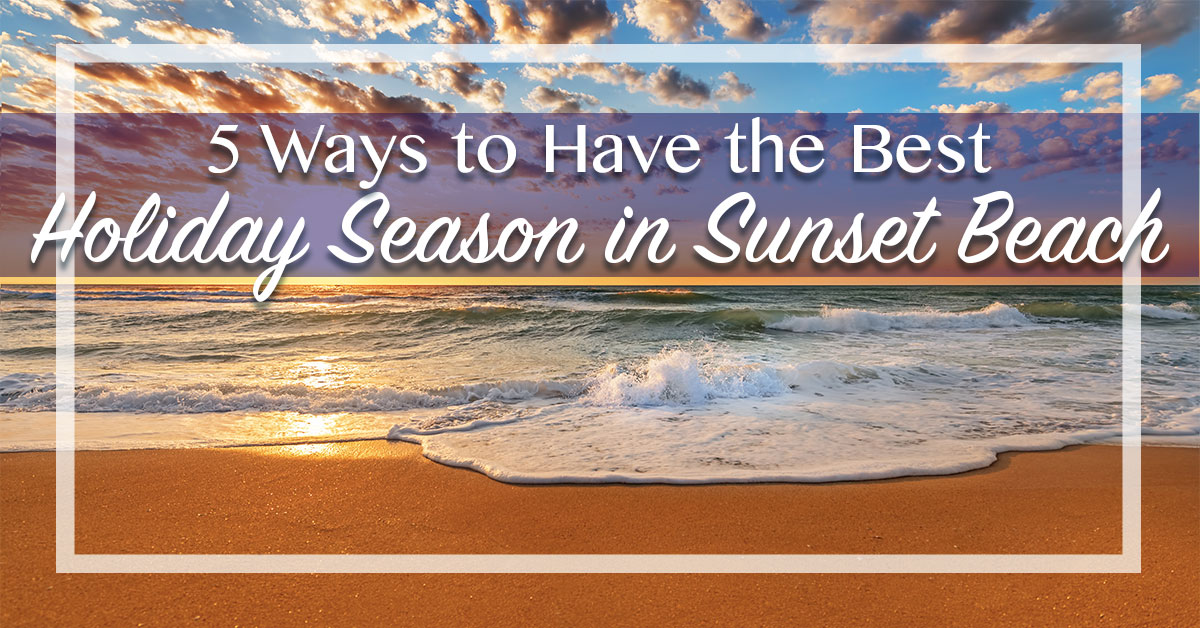 5 Ways to Have the Best Holiday Season in Sunset Beach