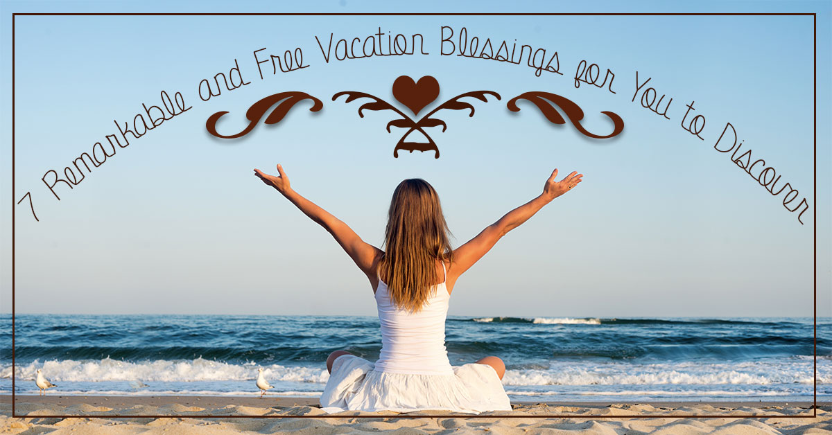 7 Remarkable and Free Vacation Blessings for You to Discover