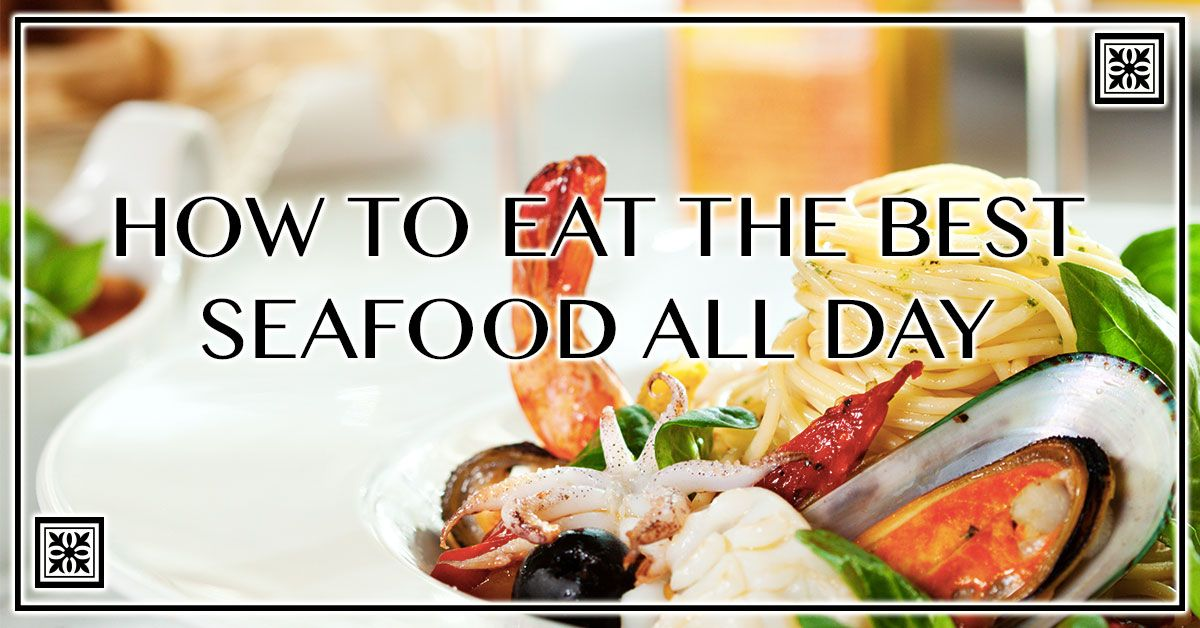 How to Eat the Best Seafood All Day