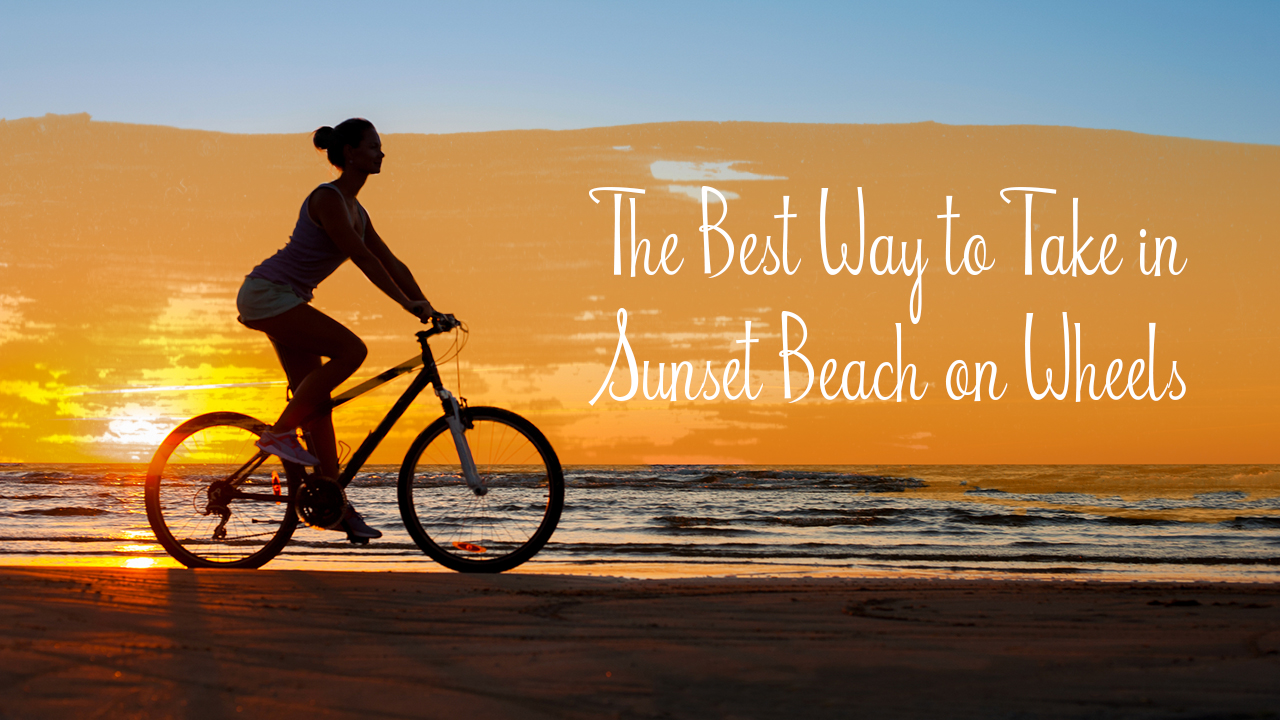the-best-way-to-take-in-sunset-beach-on-wheels