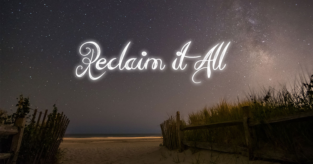 Reclaim it All