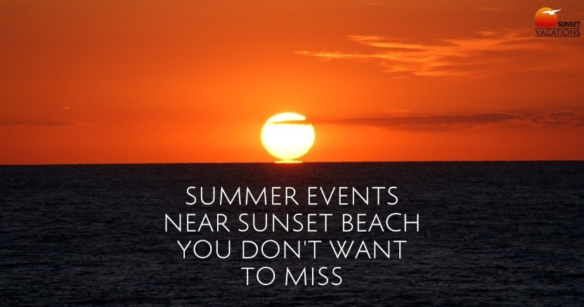 Summer Events Near Sunset Beach You Don't Want To Miss | Sunset Beach