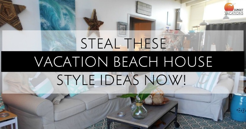 Steal These Vacation Beach House Style Ideas Now! | Sunset Vacations
