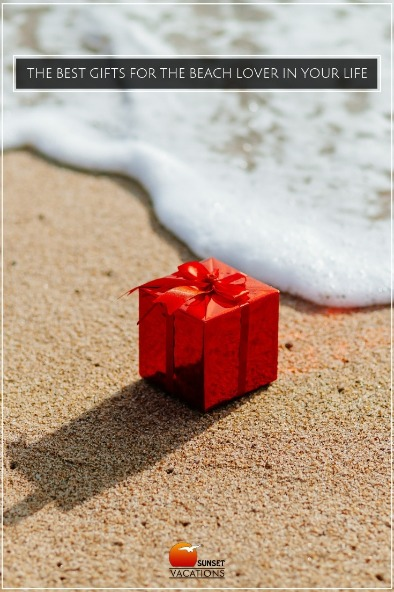 The Best Gifts For The Beach Lover In Your Life | Sunset Vacations