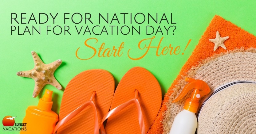 Ready For National Plan for Vacation Day? Start Here.