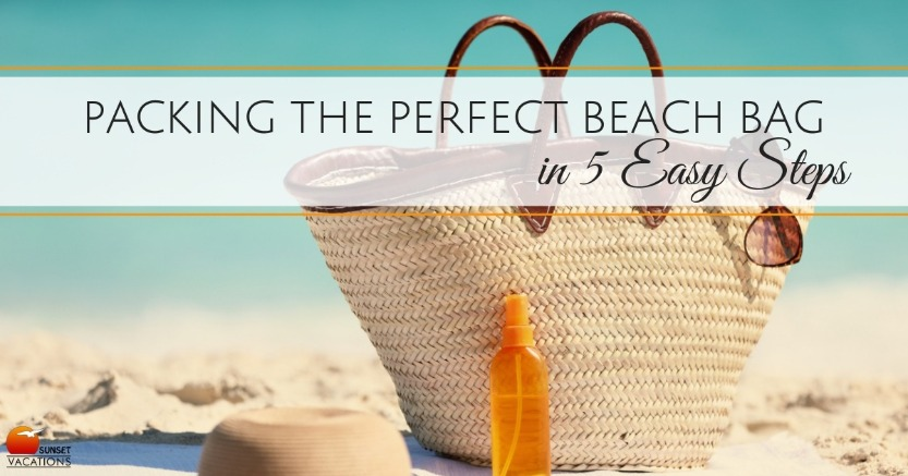 Packing the Perfect Beach Bag in 5 Easy Steps | Sunset Vacations