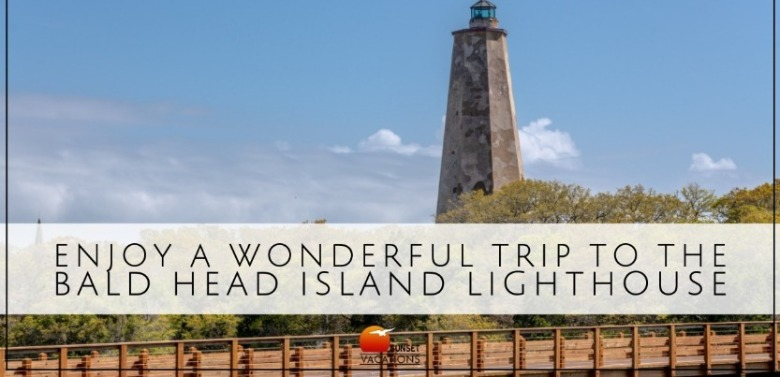 Bald Head Island Lighthouse | Sunset Vacations