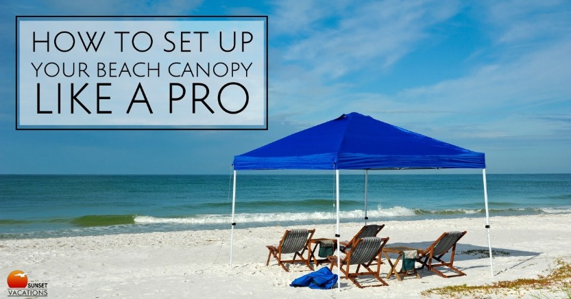 How to Set Up Your Beach Canopy Like a Pro | Sunset Vacations