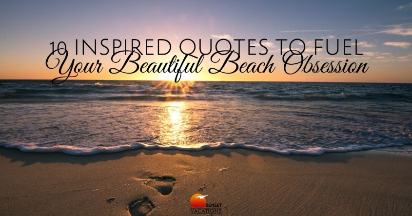 10 Inspired Quotes to Fuel Your Beautiful Beach Obsession