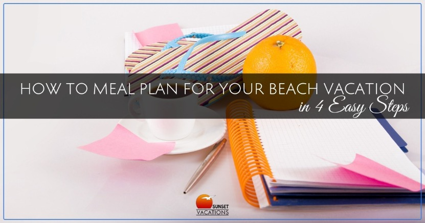 How to Meal Plan For Your Beach Vacation in 4 Easy Steps | Sunset Vacations