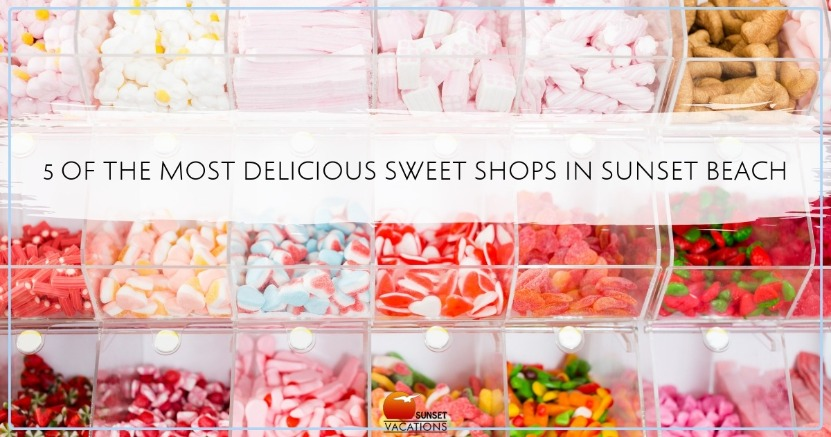 5 of the Most Delicious Sweet Shops in Sunset Beach | Sunset Vacations