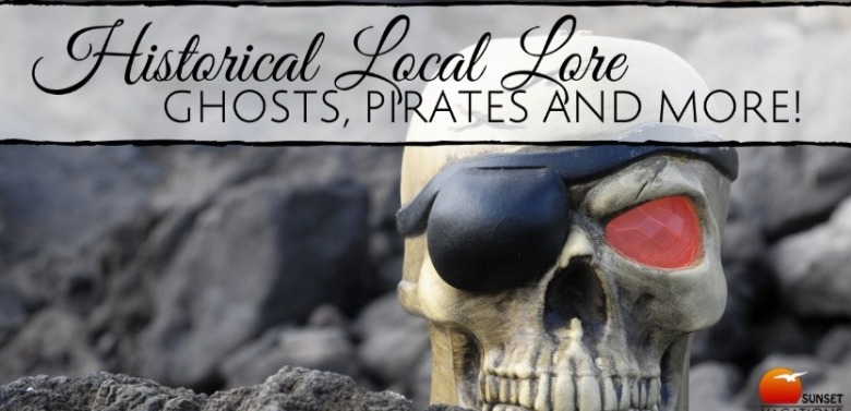 Historial Local Lore and Pirates | Sunset Vacations