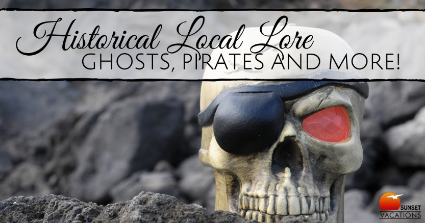 Historical Local Lore - Ghosts, Pirates and More! | Sunset Vacations