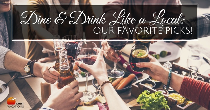 Dine and Drink Like a Local: Our Favorite Picks! | Sunset Vacations