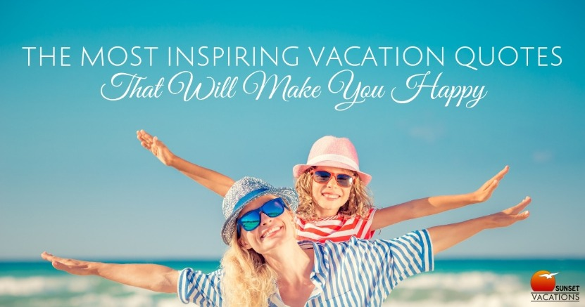 The Most Inspiring Vacation Quotes That Will Make You Happy | Sunset Vacations