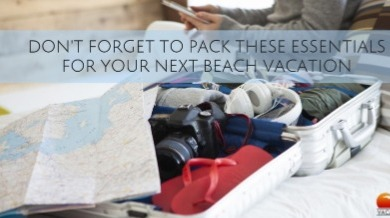 Pack These Essentials For Beach Vacation | Sunset Vacations