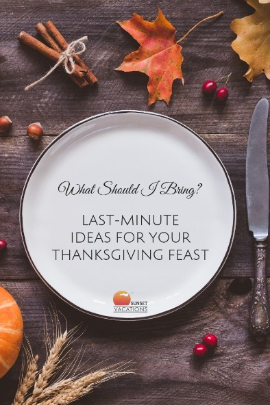 What Should I Bring? Last-Minute Ideas For Your Thanksgiving Feast | Sunset Vacations