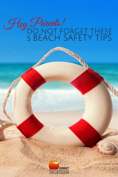 Hey Parents! Do Not Forget These 5 Beach Safety Tips