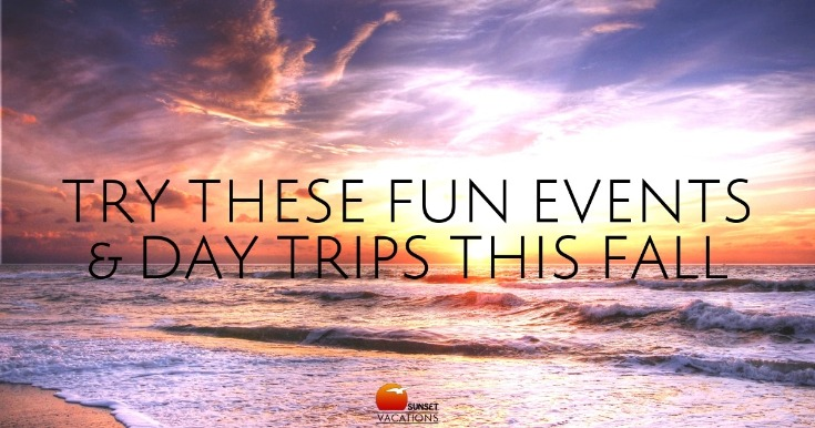 Try These Fun Events and Day Trips This Fall | Sunset Vacations