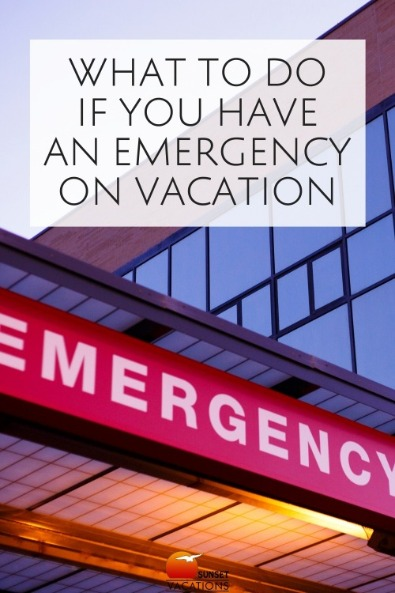 What to Do If You Have an Emergency On Vacation