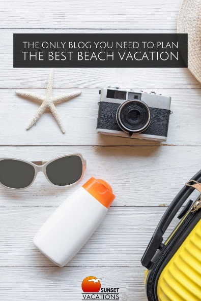 The Only Blog You Need to Plan the Best Beach Vacation | Sunset Vacations