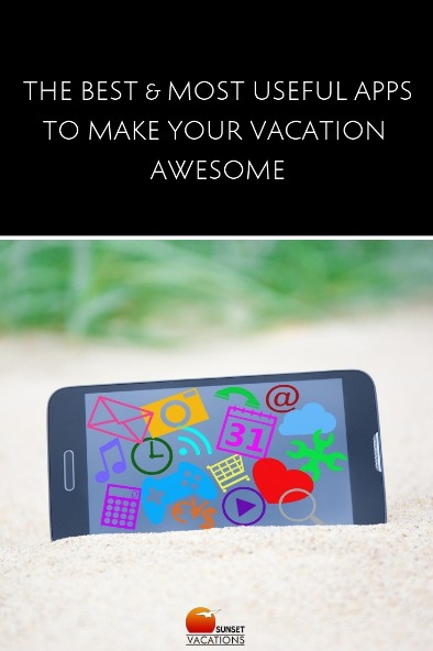 The Best and Most Useful Apps To Make Your Vacation Awesome | Sunset The Best and Most Useful Apps To Make Your Vacation Awesome | Sunset Vacations