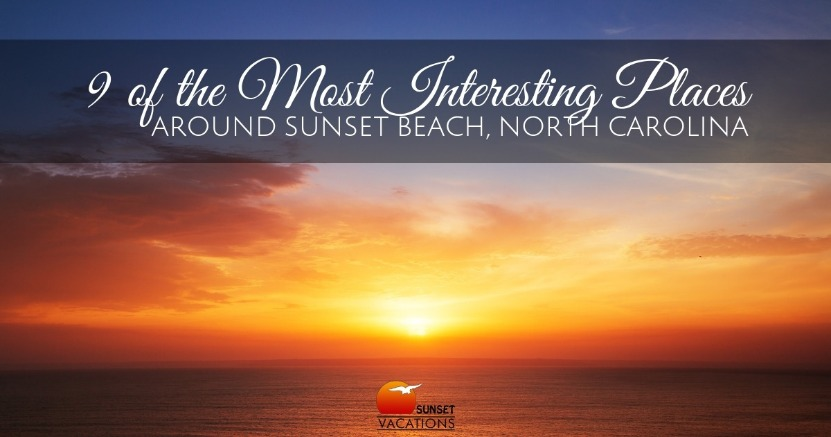 9 of the Most Interesting Places Around Sunset Beach, North Carolina | Sunset Vacations