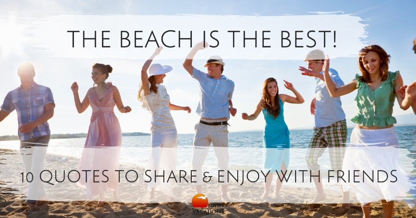 The Beach Is the Best! 10 Quotes to Share and Enjoy With Friends | Sunset Vacations