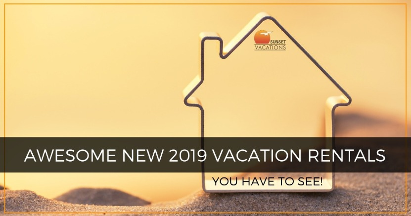 Awesome New 2019 Vacation Rentals You Have to See | Sunset Vacations