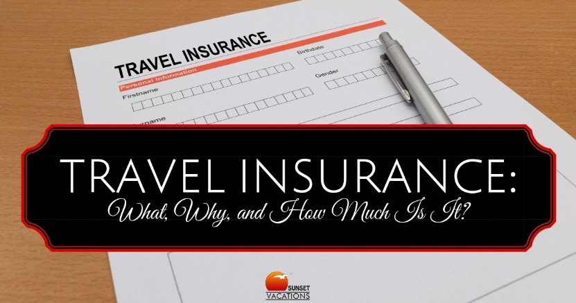 Travel Insurance: What, Why, and How Much Is It? | Sunset Vacations