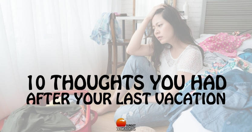 10 Thoughts You Had After Your Last Vacation